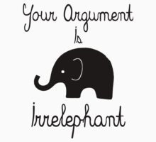 Your Argument Is Irrelephant by PatiDesigns