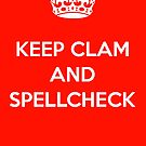 KEEP CLAM AND SPELLCHECK RED by DilettantO