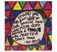 Those Who Mind Don't Matter, And Those Who Matter Don't Mind, Dr. Seuss by reclaimedforyou