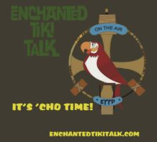 "Enchanted Tiki Talk ""It's 'Cho Time!  by tikitalkpodcast"
