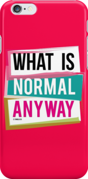 WHAT IS NORMAL ANYWAY by Tangldltd