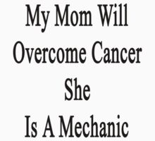 My Mom Will Overcome Cancer She Is A Mechanic  by supernova23