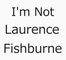 I'm not laurence fishburne by Oli3198
