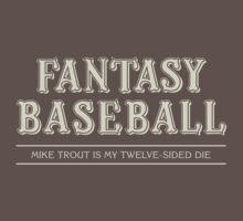 "Fantasy Baseball - ""Mike Trout is my 12-Sided Die"" by Equal-Opposite"