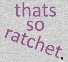 thats so ratchet. Kids Clothes