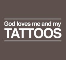 God Loves Me and My Tattoos by christianity