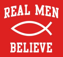 Real Men Believe by christianity