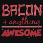 Bacon Plus Anything Equals Awesome by DetourShirts