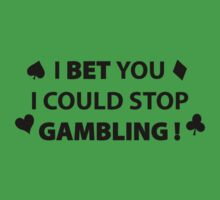 I Bet You I Could Stop Gambling by BrightDesign