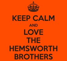 KEEP CALM... And Love The Hemsworth Brothers by FallenAngelGM