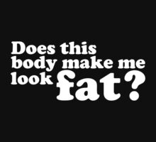 Does This Body Make Me Look Fat? by BrightDesign