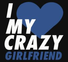 I LOVE MY CRAZY GIRLFRIEND by starone
