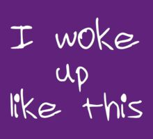 I Woke Up Like This by Alan Craker