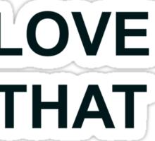 Gotta Love That Haberkorn (dark text) Sticker