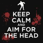 Keep Calm and Aim For the Head by Michael Sundburg