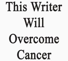 This Writer Will Overcome Cancer  by supernova23