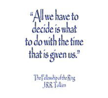"""All we have to decide...The Fellowship of the Ring; J.R.R Tolkien by TOM HILL - Designer"
