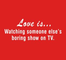 Love is Watching Someone Else's Boring Show on TV by wondrous
