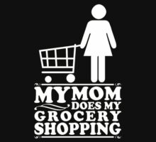 My mom does my grocery shopping - funny quote by 1to7