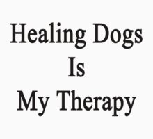 Healing Dogs Is My Therapy  by supernova23