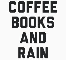 Coffee Books and Rain by radquoteshirts