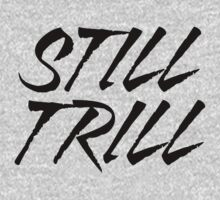 Still Trill V2 | FTS by FreshThreadShop