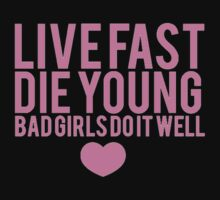 live fast die young - bad girls do it well by RobertKShaw