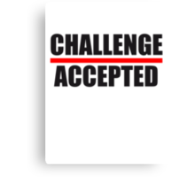 Design Challenge Accepted Canvas Print