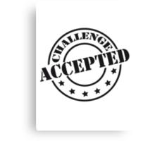 Challenge Accepted Design Stempel Canvas Print