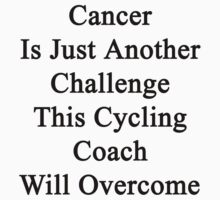 Cancer Is Just Another Challenge This Cycling Coach Will Overcome  by supernova23