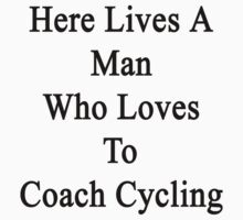 Here Lives A Man Who Loves To Coach Cycling  by supernova23
