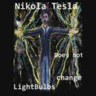 Nikola Tesla does not  change lightbulbs by Followthedon
