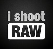 i shoot RAW by FanmadeStore