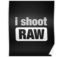 i shoot RAW Poster