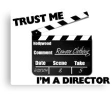 Trust Me I'm A Director Clapboard Canvas Print