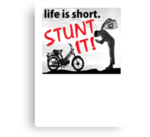 Life Is Short... STUNT IT! Canvas Print