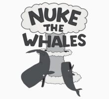 Nuke The Whales! by poorlydesigns