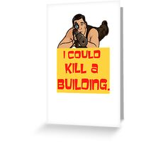 I Could Kill A Building! Greeting Card
