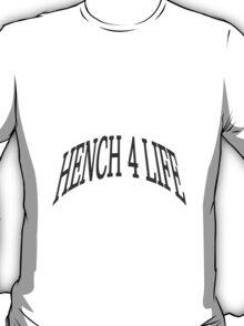 Hench 4 Life T-Shirt