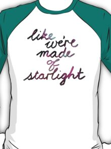 Like We're Made of Starlight T-Shirt