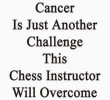 Cancer Is Just Another Challenge This Chess Instructor Will Overcome by supernova23