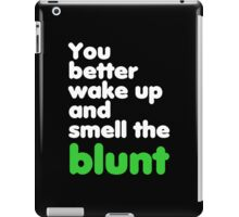 You better wake up and smell the blunt iPad Case/Skin