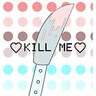 Kill me version 2.0 by KimLortin
