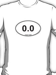 0.0 I Don't Run Funny Non Runner Sticker and Shirt T-Shirt