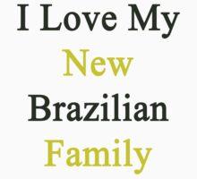 I Love My New Brazilian Family  by supernova23