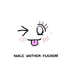 SMILE MOTHER FUCKER! 2 by vocalMOD