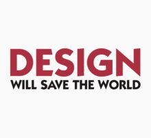 Design will Save the World by artpolitic