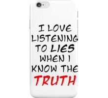 I Love Listening To Lies iPhone Case/Skin