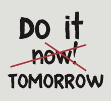 Do It Now ! Tomorrow by seazerka
