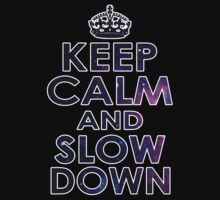 KEEP CALM AND SLOW DOWN by mcdba